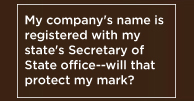 My company's name is regsitered with my state's Secretary of State Office -- will that protect my mark?