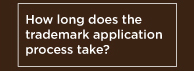 How long does the trademark application process take?
